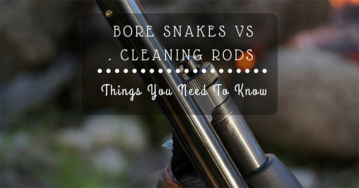 Bore Snakes vs  Cleaning Rods: Things You Need To Know