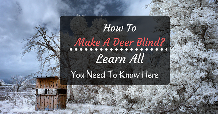 How to make a deer blind learn all you need to know here for How to build a deer blind